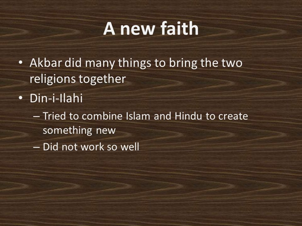 A new faith Akbar did many things to bring the two religions together