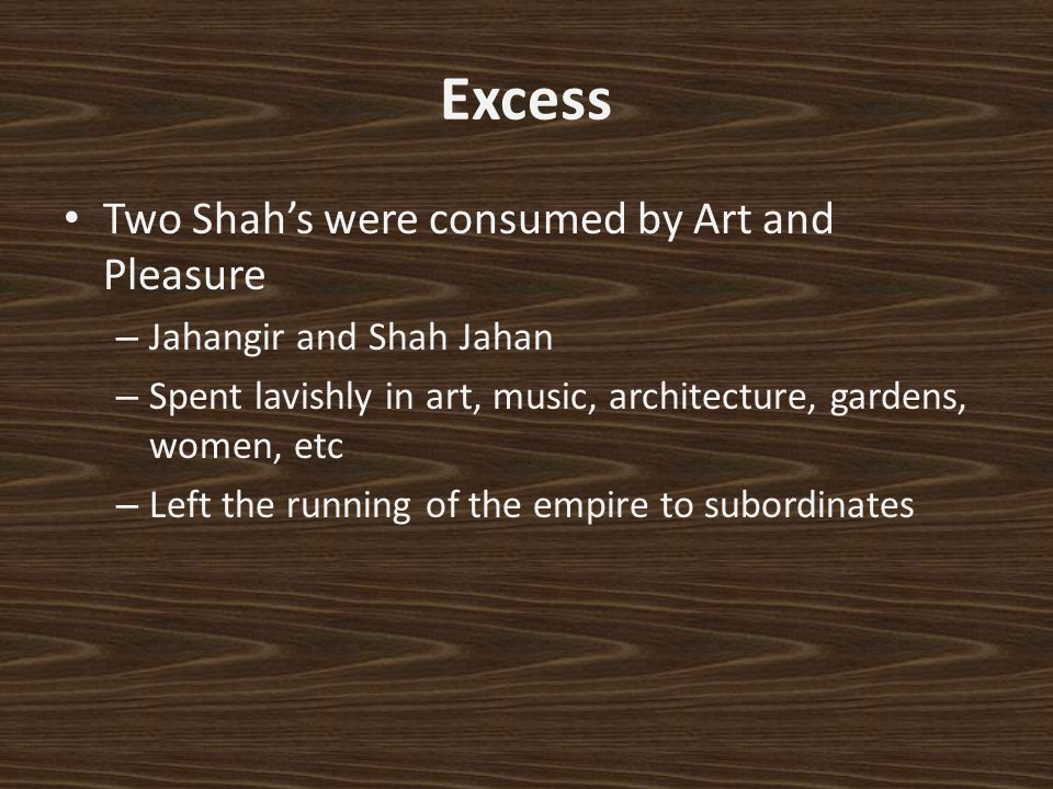Excess Two Shah's were consumed by Art and Pleasure