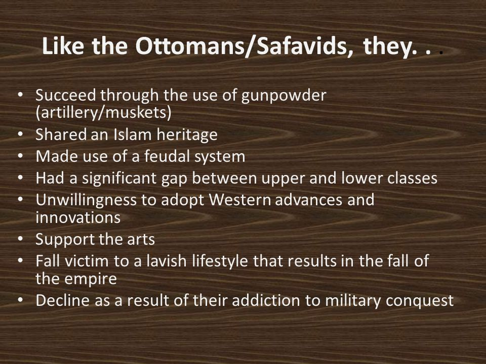 Like the Ottomans/Safavids, they. . .