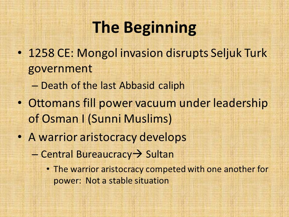 The Beginning 1258 CE: Mongol invasion disrupts Seljuk Turk government
