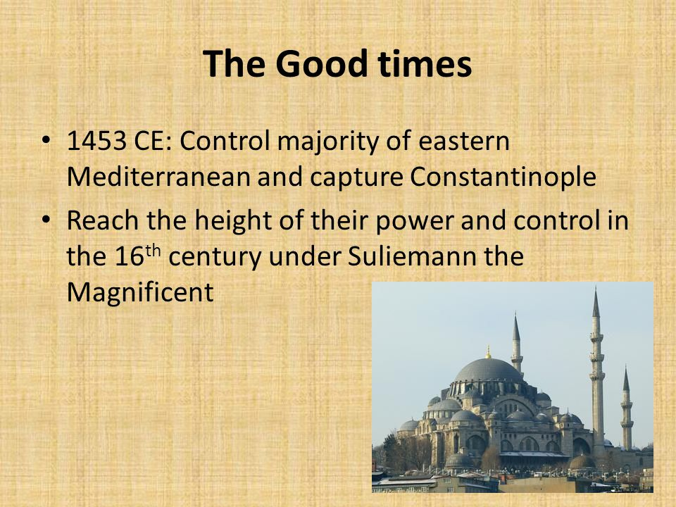 The Good times 1453 CE: Control majority of eastern Mediterranean and capture Constantinople.