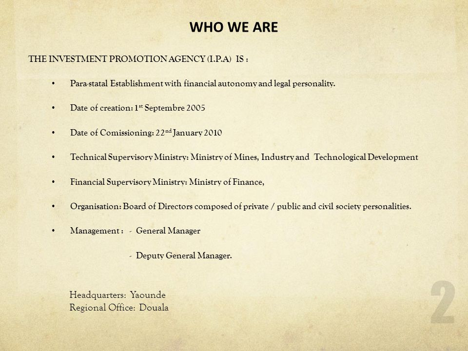 WHO WE ARE Headquarters: Yaounde Regional Office: Douala
