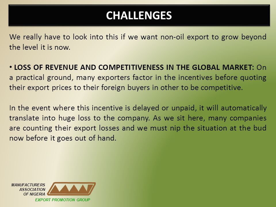 CHALLENGES We really have to look into this if we want non-oil export to grow beyond the level it is now.