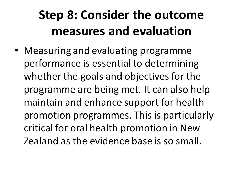 Step 8: Consider the outcome measures and evaluation