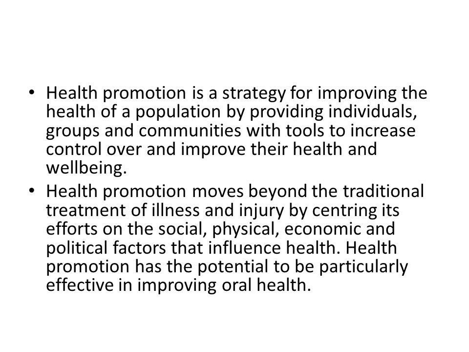 Health promotion is a strategy for improving the health of a population by providing individuals, groups and communities with tools to increase control over and improve their health and wellbeing.
