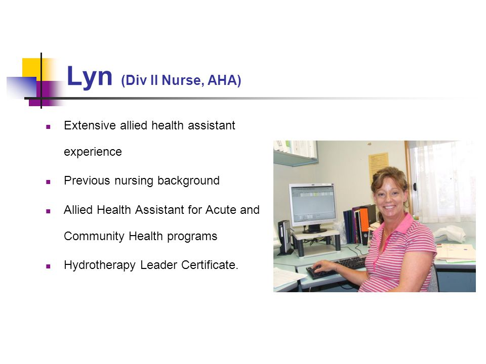 Lyn (Div II Nurse, AHA) Extensive allied health assistant experience