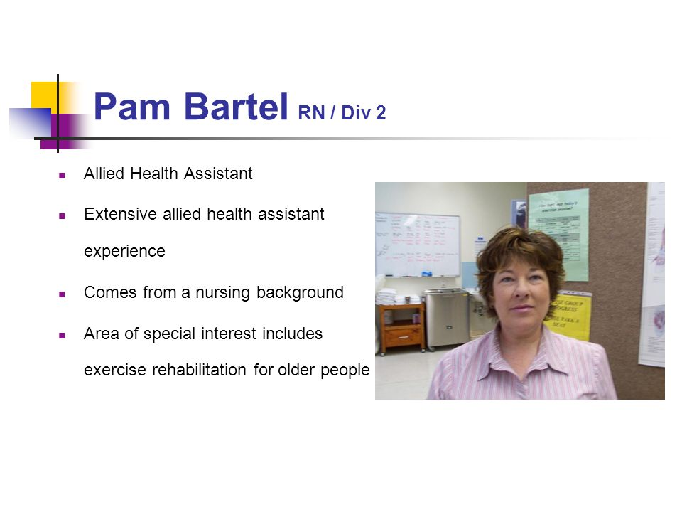 Pam Bartel RN / Div 2 Allied Health Assistant