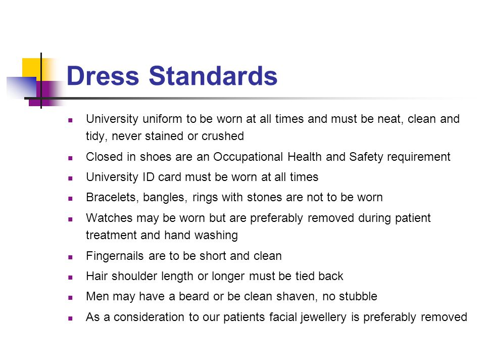 Dress Standards University uniform to be worn at all times and must be neat, clean and tidy, never stained or crushed.