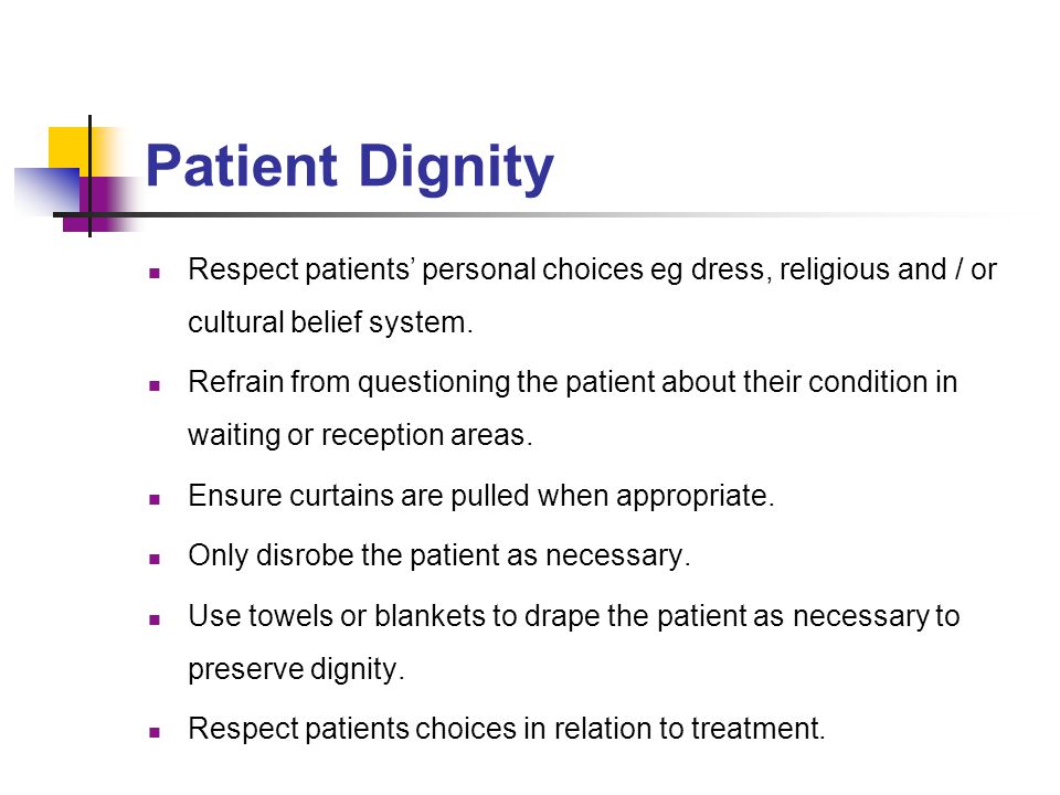 Patient Dignity Respect patients' personal choices eg dress, religious and / or cultural belief system.