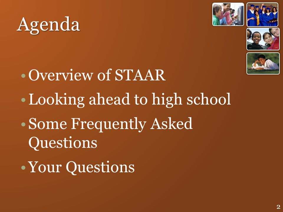 Agenda Overview of STAAR Looking ahead to high school