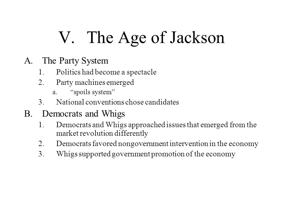 V. The Age of Jackson The Party System Democrats and Whigs