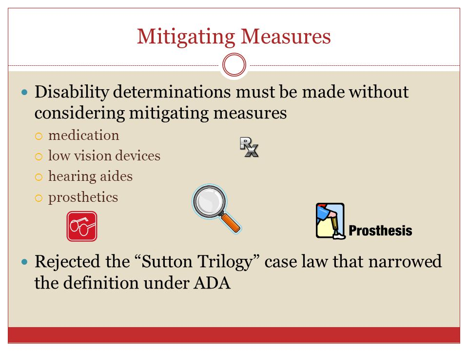 Mitigating Measures Disability determinations must be made without considering mitigating measures.