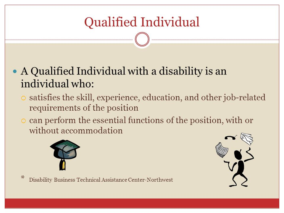 Qualified Individual A Qualified Individual with a disability is an individual who: