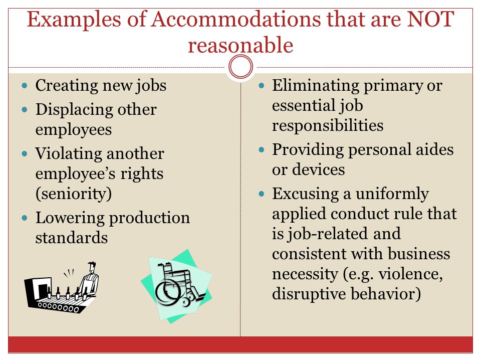 Examples of Accommodations that are NOT reasonable