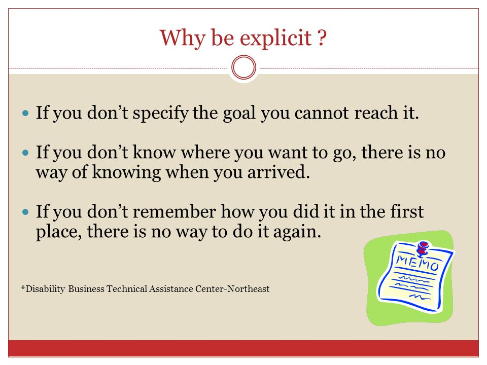 Why be explicit If you don't specify the goal you cannot reach it.