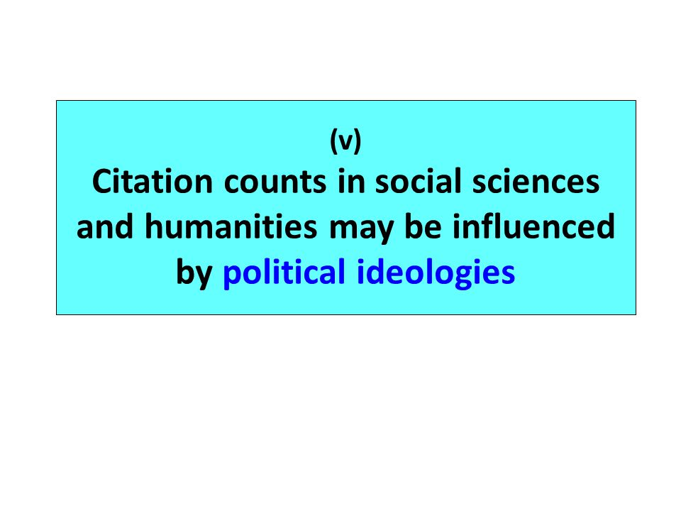 (v) Citation counts in social sciences and humanities may be influenced by political ideologies