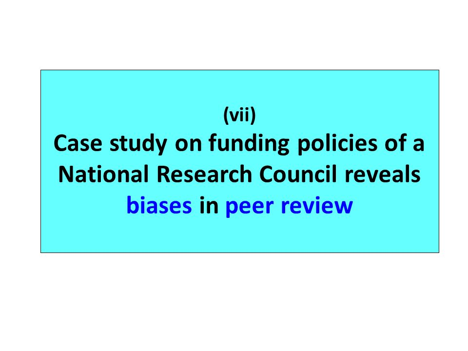 (vii) Case study on funding policies of a National Research Council reveals biases in peer review