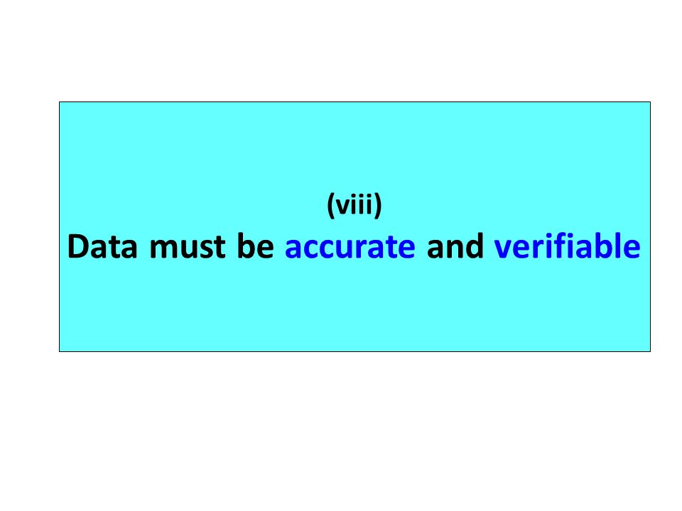 (viii) Data must be accurate and verifiable