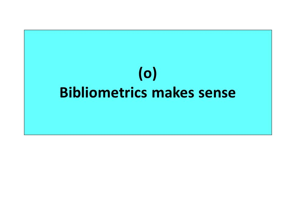 (o) Bibliometrics makes sense