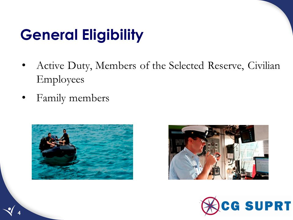 General Eligibility Active Duty, Members of the Selected Reserve, Civilian Employees.
