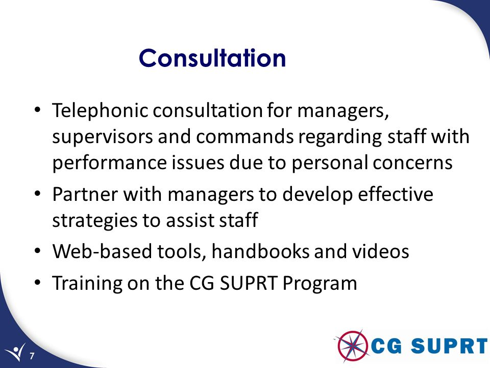 Consultation Telephonic consultation for managers, supervisors and commands regarding staff with performance issues due to personal concerns.