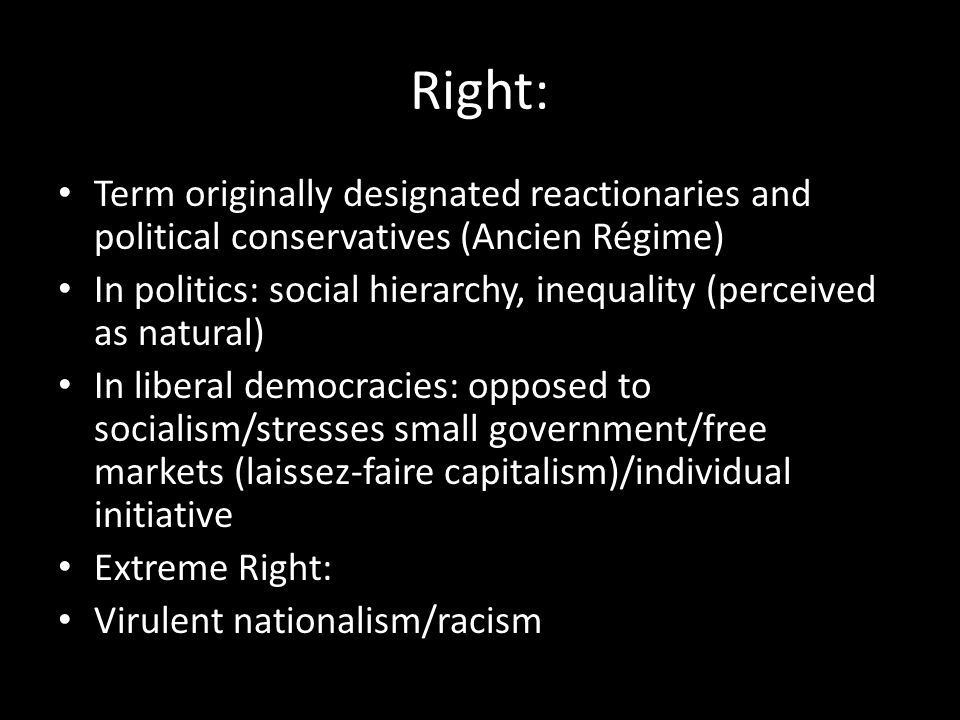 Right: Term originally designated reactionaries and political conservatives (Ancien Régime)