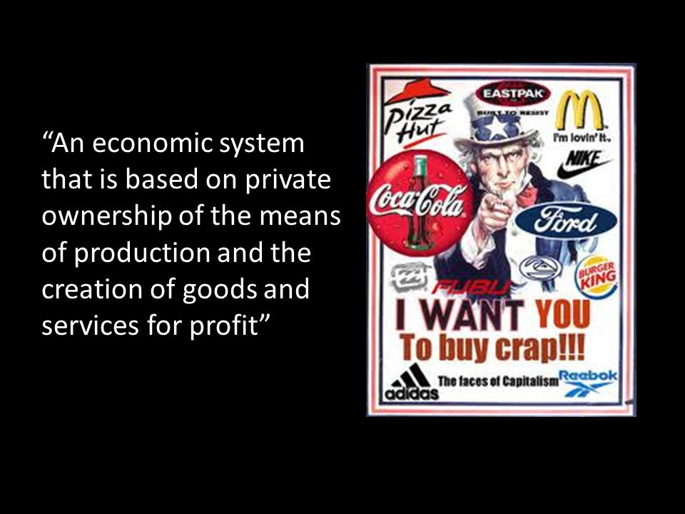 An economic system that is based on private ownership of the means of production and the creation of goods and services for profit