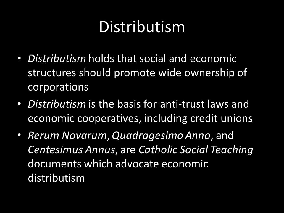 Distributism Distributism holds that social and economic structures should promote wide ownership of corporations.