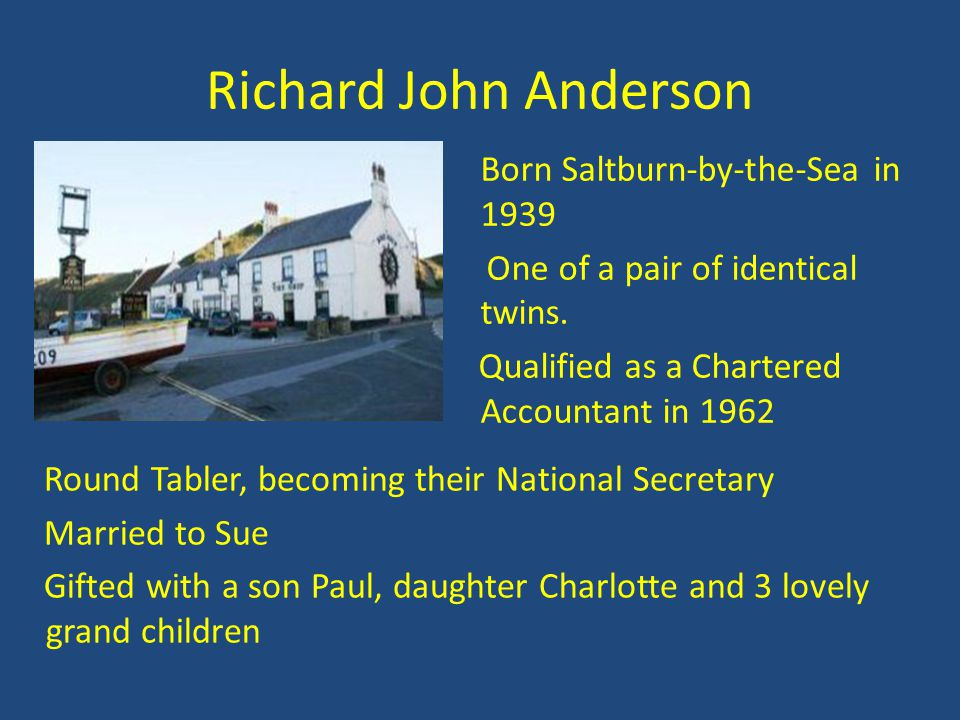 Richard John Anderson Born Saltburn-by-the-Sea in 1939