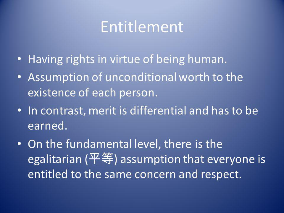Entitlement Having rights in virtue of being human.