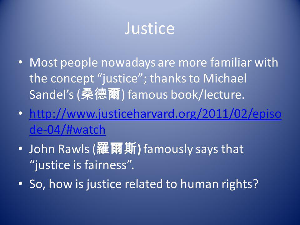 Justice Most people nowadays are more familiar with the concept justice ; thanks to Michael Sandel's (桑德爾) famous book/lecture.