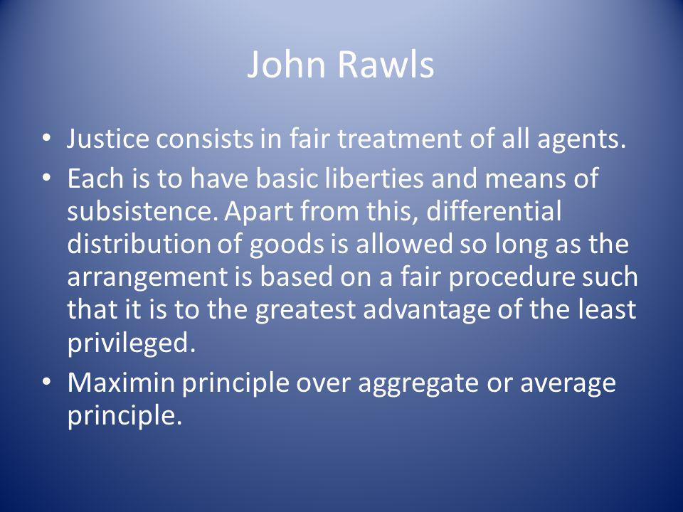 John Rawls Justice consists in fair treatment of all agents.