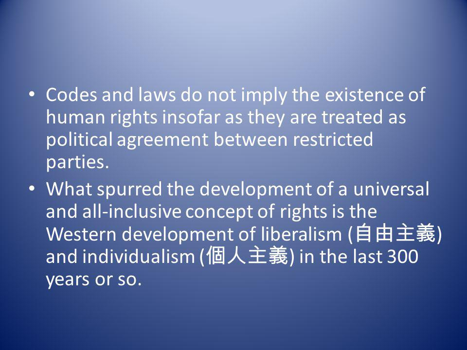 Codes and laws do not imply the existence of human rights insofar as they are treated as political agreement between restricted parties.