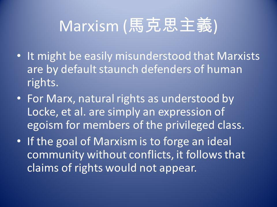Marxism (馬克思主義) It might be easily misunderstood that Marxists are by default staunch defenders of human rights.