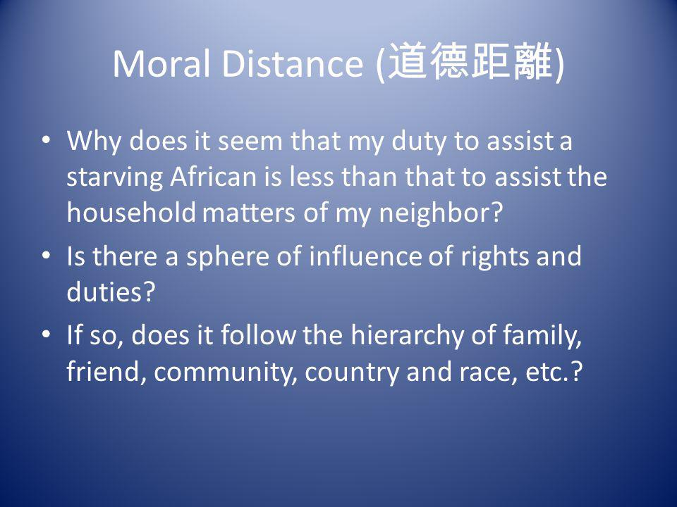 Moral Distance (道德距離) Why does it seem that my duty to assist a starving African is less than that to assist the household matters of my neighbor