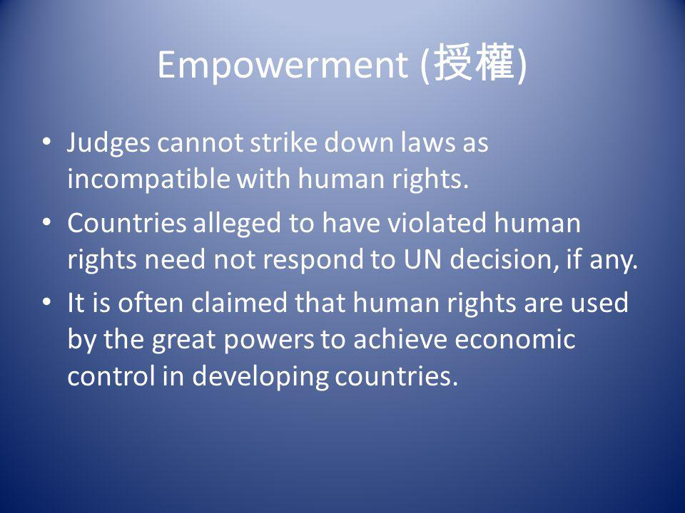 Empowerment (授權) Judges cannot strike down laws as incompatible with human rights.