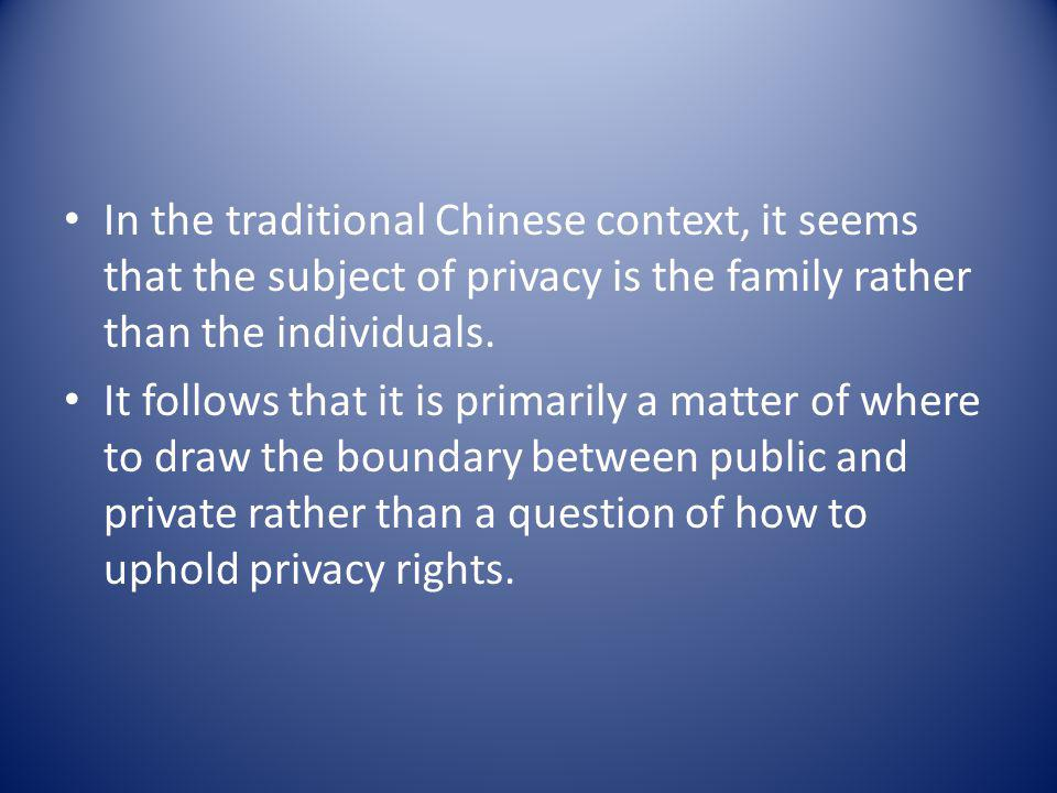 In the traditional Chinese context, it seems that the subject of privacy is the family rather than the individuals.