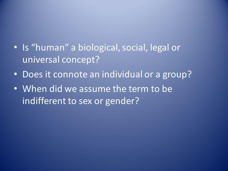 Is human a biological, social, legal or universal concept