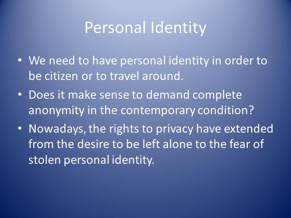 Personal Identity We need to have personal identity in order to be citizen or to travel around.