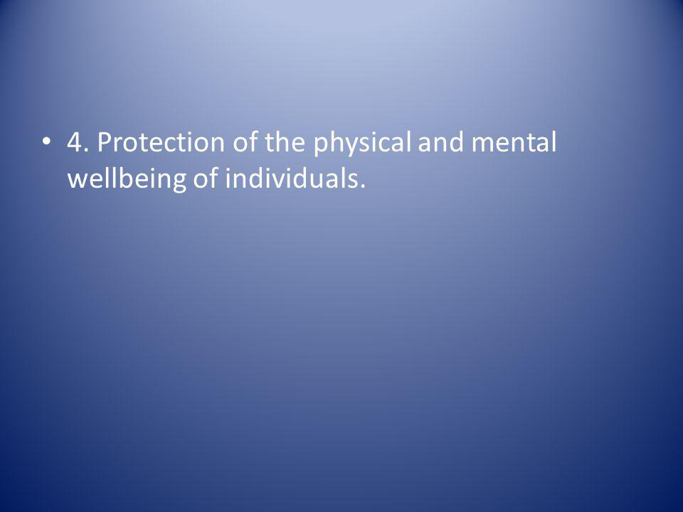 4. Protection of the physical and mental wellbeing of individuals.