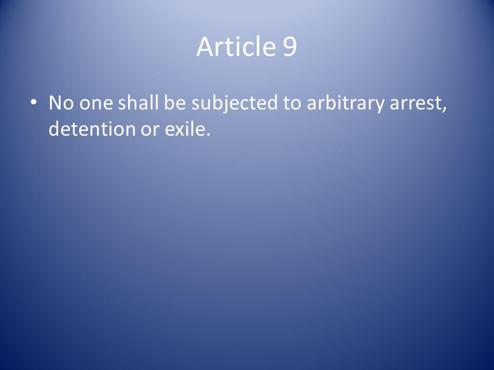 Article 9 No one shall be subjected to arbitrary arrest, detention or exile.