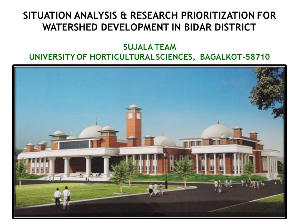 SITUATION ANALYSIS & RESEARCH PRIORITIZATION FOR WATERSHED DEVELOPMENT IN BIDAR DISTRICT SUJALA TEAM UNIVERSITY OF HORTICULTURAL SCIENCES, BAGALKOT-58710