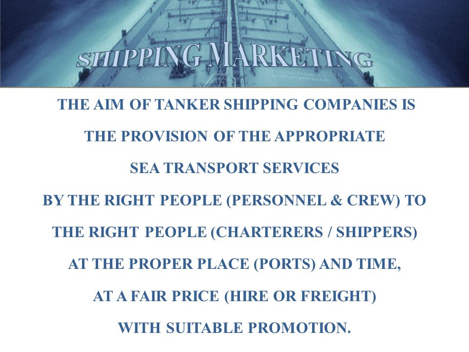 SHIPPING MARKETING THE AIM OF TANKER SHIPPING COMPANIES IS