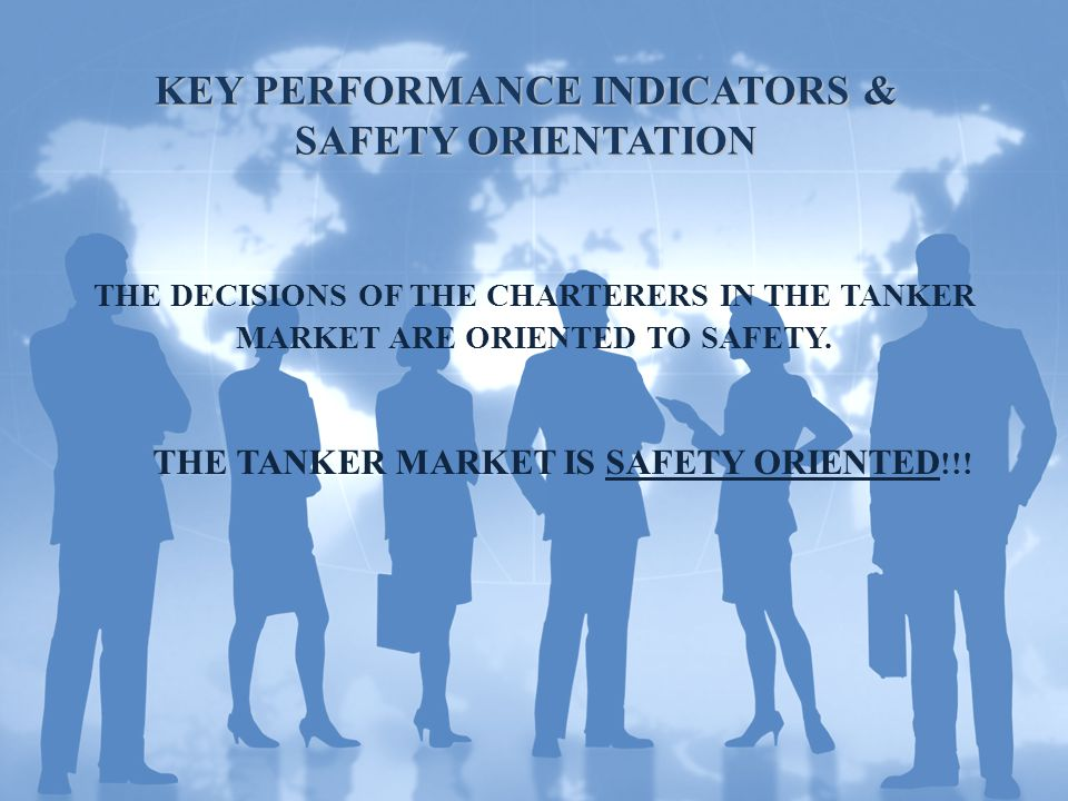 KEY PERFORMANCE INDICATORS & THE TANKER MARKET IS SAFETY ORIENTED!!!