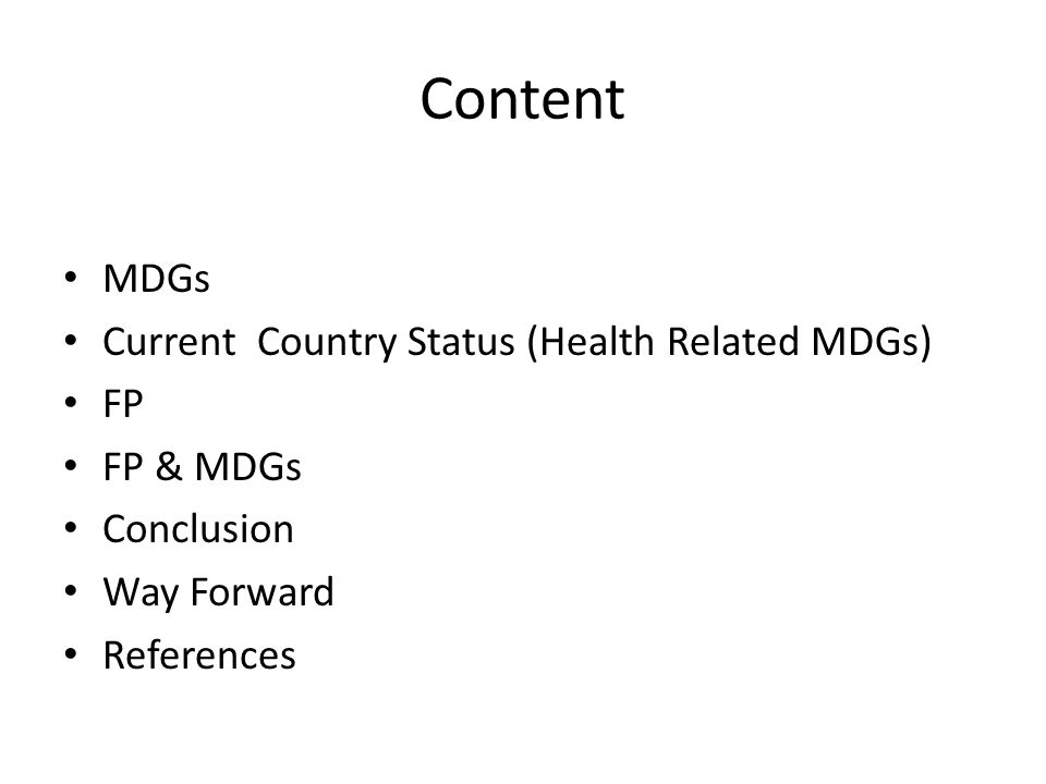 Content MDGs Current Country Status (Health Related MDGs) FP FP & MDGs