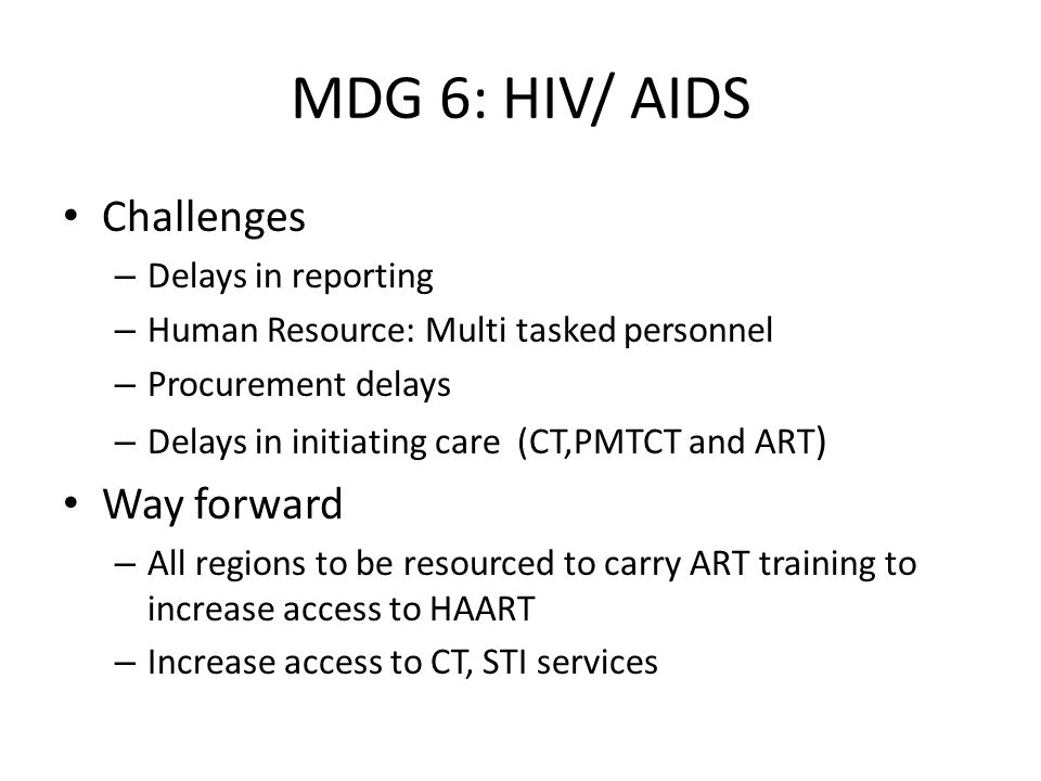 MDG 6: HIV/ AIDS Challenges Way forward Delays in reporting