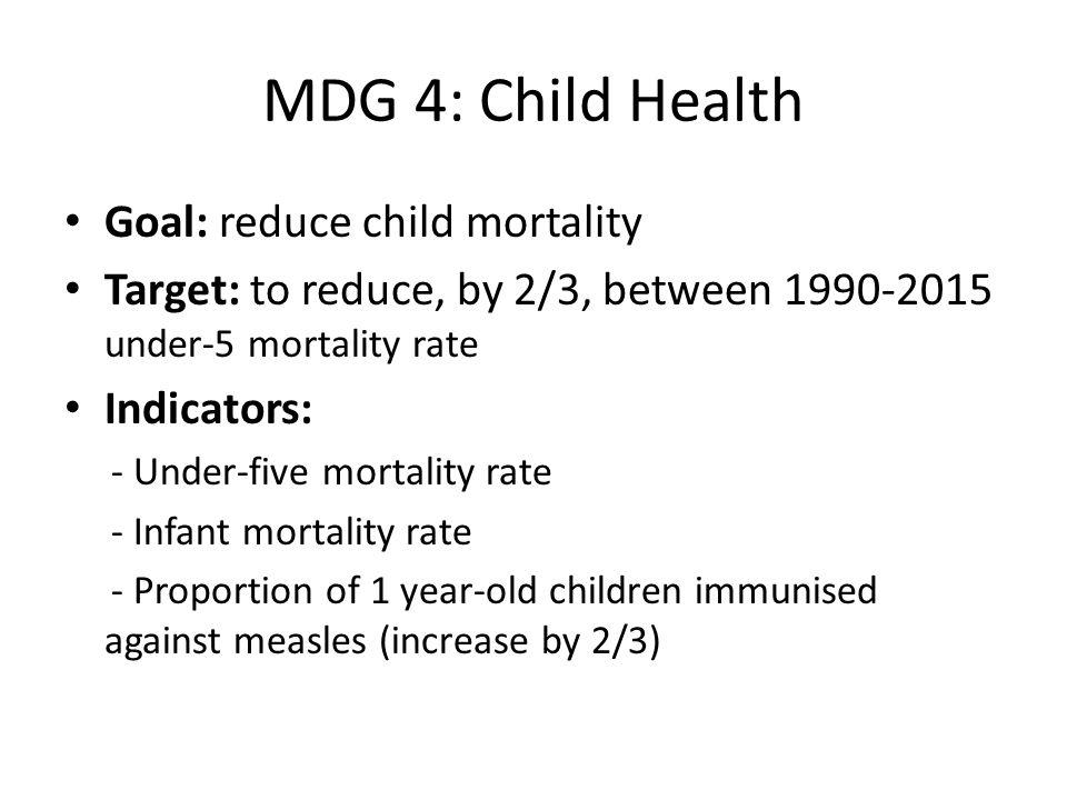 MDG 4: Child Health Goal: reduce child mortality