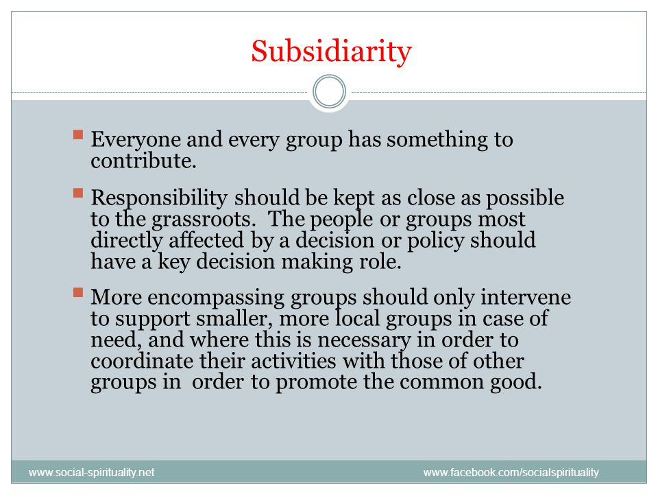Subsidiarity Everyone and every group has something to contribute.