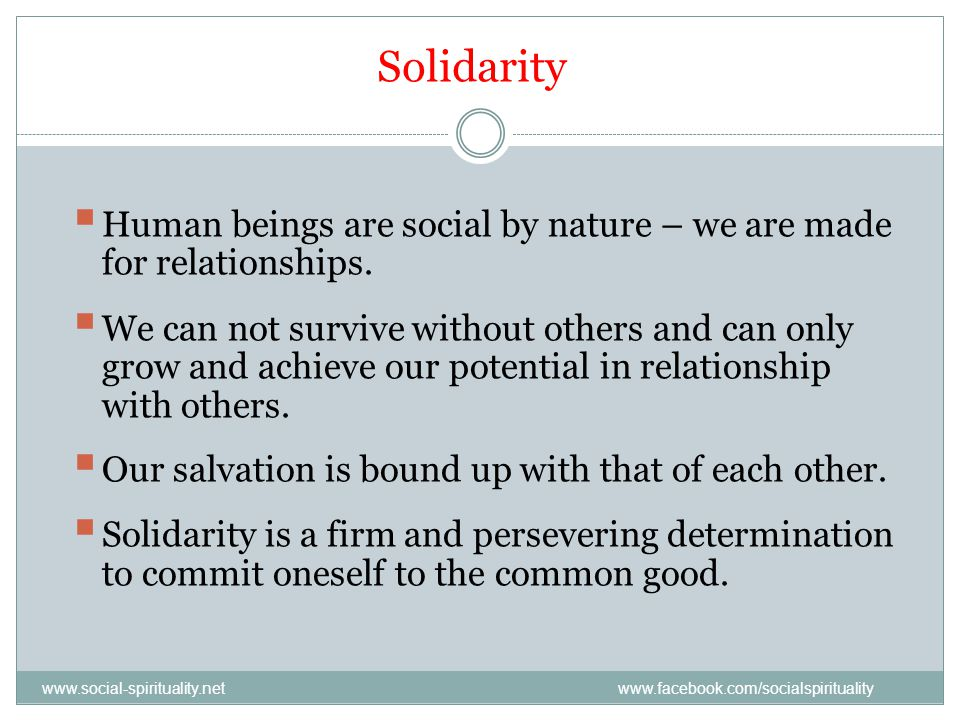 Solidarity Human beings are social by nature – we are made for relationships.