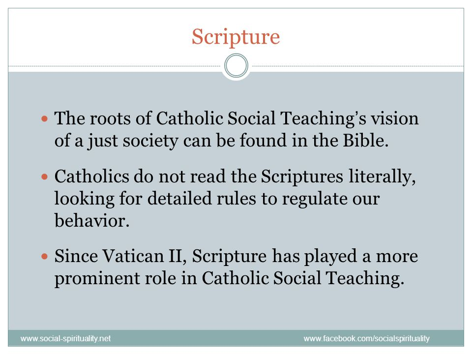 Scripture The roots of Catholic Social Teaching's vision of a just society can be found in the Bible.